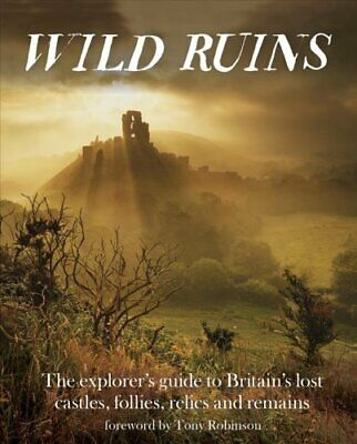 Wild Ruins The Explorer's Guide to Britain Lost Castles, Follie... 9781910636022