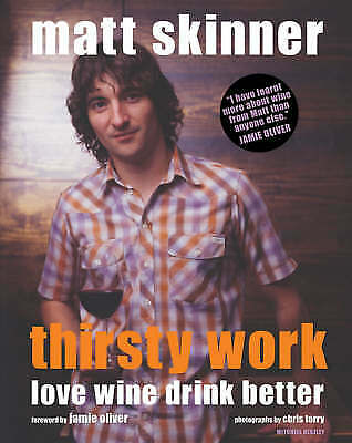 Thirsty Work Love Wine Drink Better Matt Skinner Jamie Oliver Vintner Hardcover