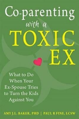 Co-parenting with a Toxic Ex What to Do When Your Ex-Spouse Tri... 9781608829583