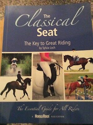 The Classical Seat: The Key to Great Riding (Paperback)-Sylvia Loch-09556