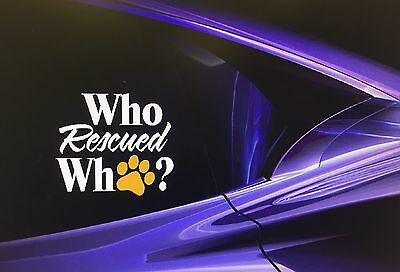 """Who Rescued Who?"" Dog Sticker- Rescue Dog Adopted Dog VINYL Decal 6""x5"""