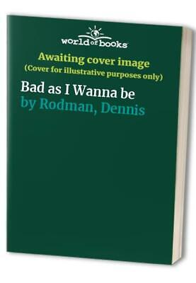 Bad As I Wanna Be by Rodman, Dennis Hardback Book The Cheap Fast Free Post