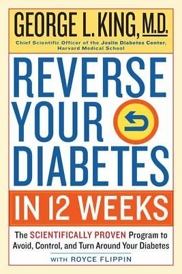 Reverse Your Diabetes in 12 Weeks: The Scientifically Proven Program to Avoid, C