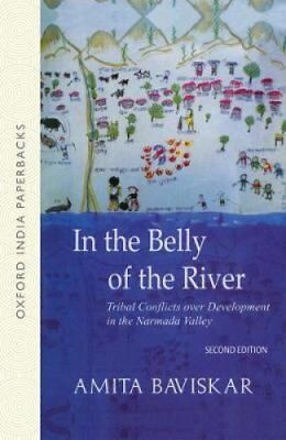 In the Belly of the River: Tribal Conflicts Over Development in the Narmada...