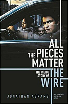 All the Pieces Matter: The Inside Story of The Wire by Jonathan Abrams Book The
