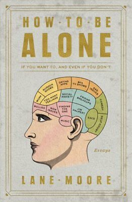 How to Be Alone If You Want To, and Even If You Don't 9781501178832