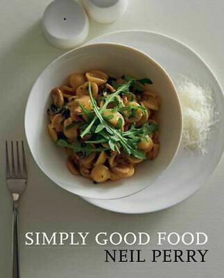 NEW Simply Good Food By Neil Perry Paperback Free Shipping