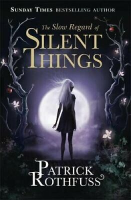 The Slow Regard of Silent Things A Kingkiller Chronicle Novella 9781473209336