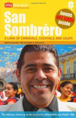 San Sombrero: A Land of Carnivals, Cocktails and Coups by Rob Sitch Paperback