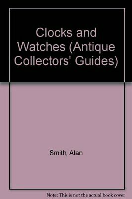 Clocks and Watches (Antique Collectors' Guides) by Smith, Prof. Alan Hardback