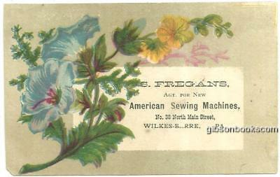Victorian Trade Card S. Fregans New American Sewing Machines Wilkes-Barre, PA
