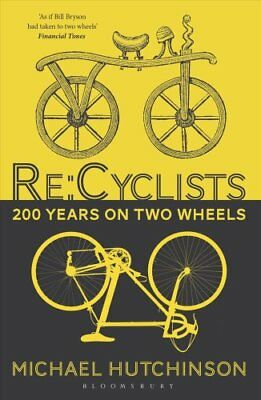 Re:Cyclists 200 Years on Two Wheels by Michael Hutchinson 9781472925602