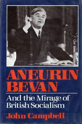 Aneurin Bevan and the Mirage of British Socialism by Campbell John Book The Fast