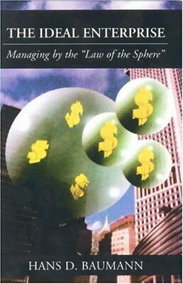 """The Ideal Enterprise: Managing by the """"Law of the Sphere"""" by Baumann, Hans D."""