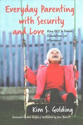Everyday Parenting with Security and Love Using Pace to Provide... 9781785921155