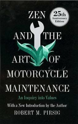 Zen and the Art of Motorcycle Maintenance: An Inquiry into Values by Robert...