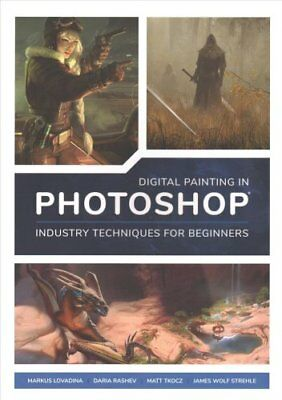 Digital Painting in Photoshop: Industry Techniques for Beginner... 9781909414761