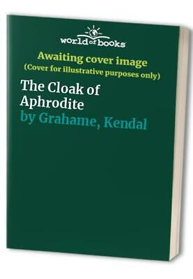 The Cloak of Aphrodite by Grahame, Kendal Paperback Book The Cheap Fast Free