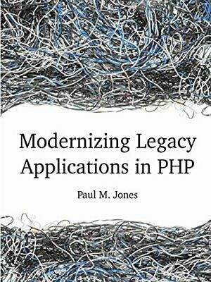 Modernizing Legacy Applications in PHP by Jones, Paul Book The Cheap Fast Free