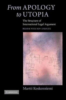 From Apology to Utopia The Structure of International Legal Arg... 9780521546966