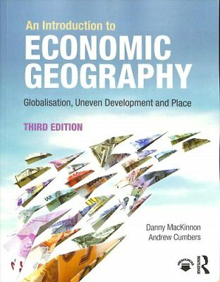 An Introduction to Economic Geography Globalisation, Uneven Dev... 9781138924512