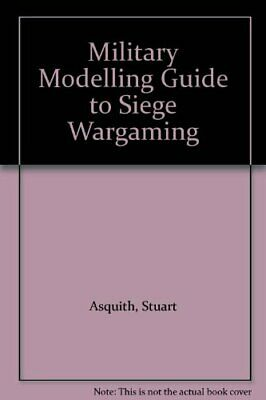 Military Modelling Guide to Siege Wargaming by Asquith, Stuart Paperback Book