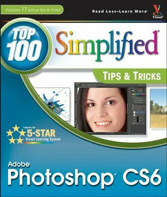 Adobe Photoshop CS6 Top 100 Simplified Tips and Tricks (Top ... by Kent, Lynette