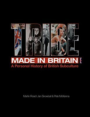 Tribe: Made in Britain: A Personal History of British Subcult... by Pete McKenna