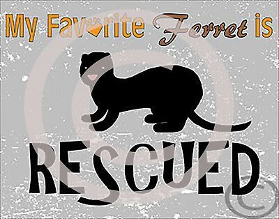 ********   My FAVORITE FERRET is Rescued Poster 14 x 11  ***********