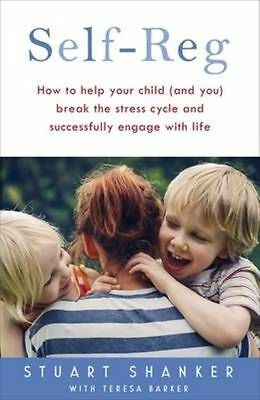 Self-Reg: How to help your child (and you) break the stress cycle S Shanker Book