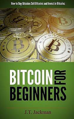 Bitcoin for Beginners Book How to Buy Sell and Invest in Bitcoin