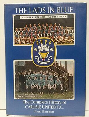 The Lads in Blue: Complete History of Carlisle Uni... by Harrison, Paul Hardback