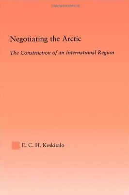 Negotiating the Arctic: The Construction of an International Region (Studies in
