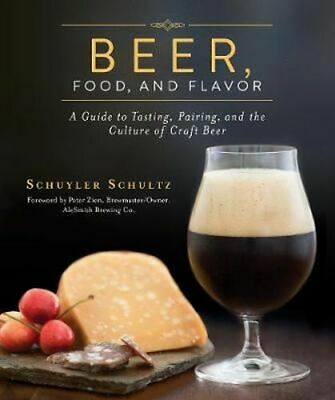 NEW Beer, Food, and Flavor By Schuyler Schultz Hardcover Free Shipping