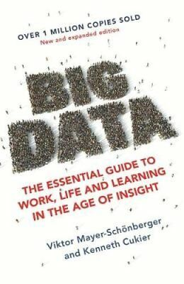 Big Data The Essential Guide to Work, Life and Learning in the ... 9781473647206