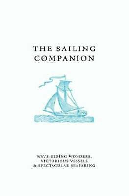 The Sailing Companion: Wave-riding Wonders, Victorious Vessels and Spectacular S