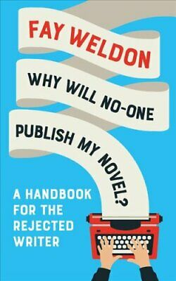 Why Will No-One Publish My Novel? A Handbook for the Rejected W... 9781788544627
