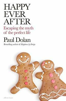 Happy Ever After: Escaping The Myth of The Perfect Life by Dolan, Paul Book The