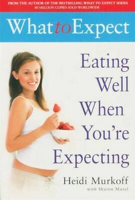 NEW Eating Well When You're Expecting By Heidi E. Murkoff Paperback