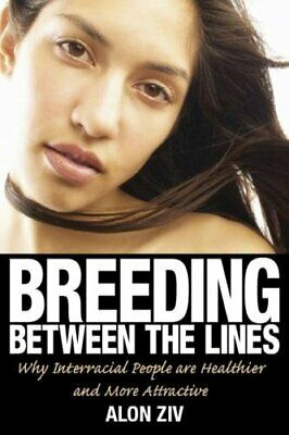 Breeding Between the Lines : Why Interracial People are... by Alon Ziv Paperback