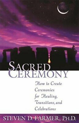 Sacred Ceremony: How to Create Ceremonies for ... by Farmer, Steven D. Paperback