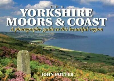 Yorkshire Coast and North York Moors: A Photographic Guide to... by Potter, John