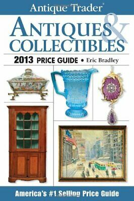 Antique Trader Antiques & Collectibles Price Guide 2013 (Anti... by Eric Bradley