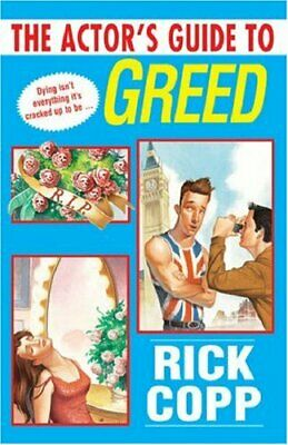 The Actor's Guide To Greed by Copp, Rick Paperback Book The Cheap Fast Free Post