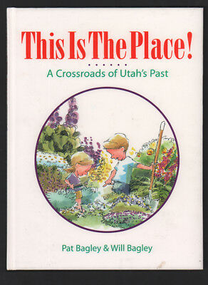 Pat Bagley / This is the Place A Crossroads of Utah's Past Signed 1st ed 1996