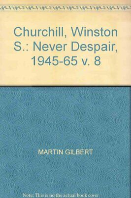 Churchill, Winston S.: Never Despair, 1945-65 v. 8 by Gilbert, Martin Hardback