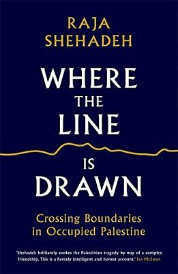Where the Line is Drawn: Crossing Boundaries in Occupied Pa... by Shehadeh, Raja