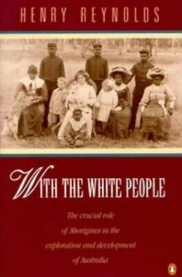 With the White People: The Crucial Role of Abori... by Reynolds, Henry Paperback