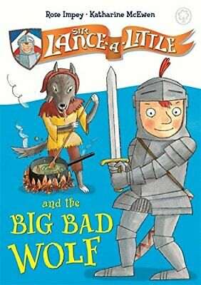 Sir Lance-a-Little and the Big Bad Wolf: Book 1 by Impey, Rose Book The Cheap