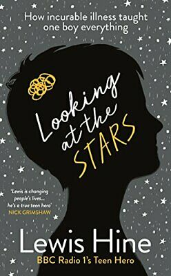 Looking at the Stars: How incurable illness taught one boy eve... by Hine, Lewis
